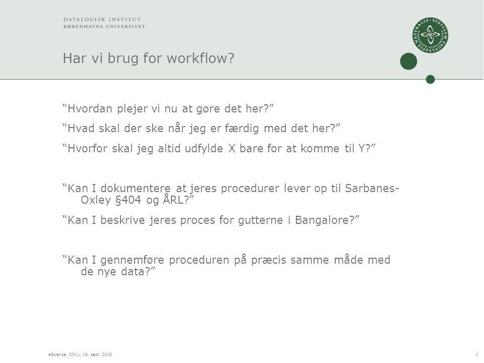 eScience, DIKU, 19. sept, 20064 Har vi brug for workflow.