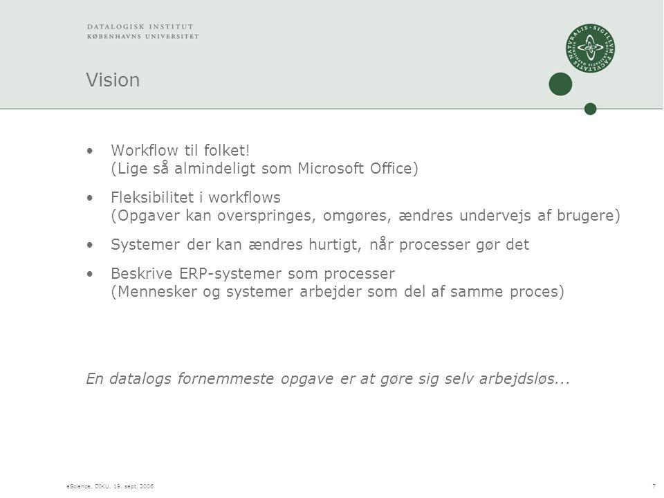 eScience, DIKU, 19. sept, 20067 Vision •Workflow til folket.