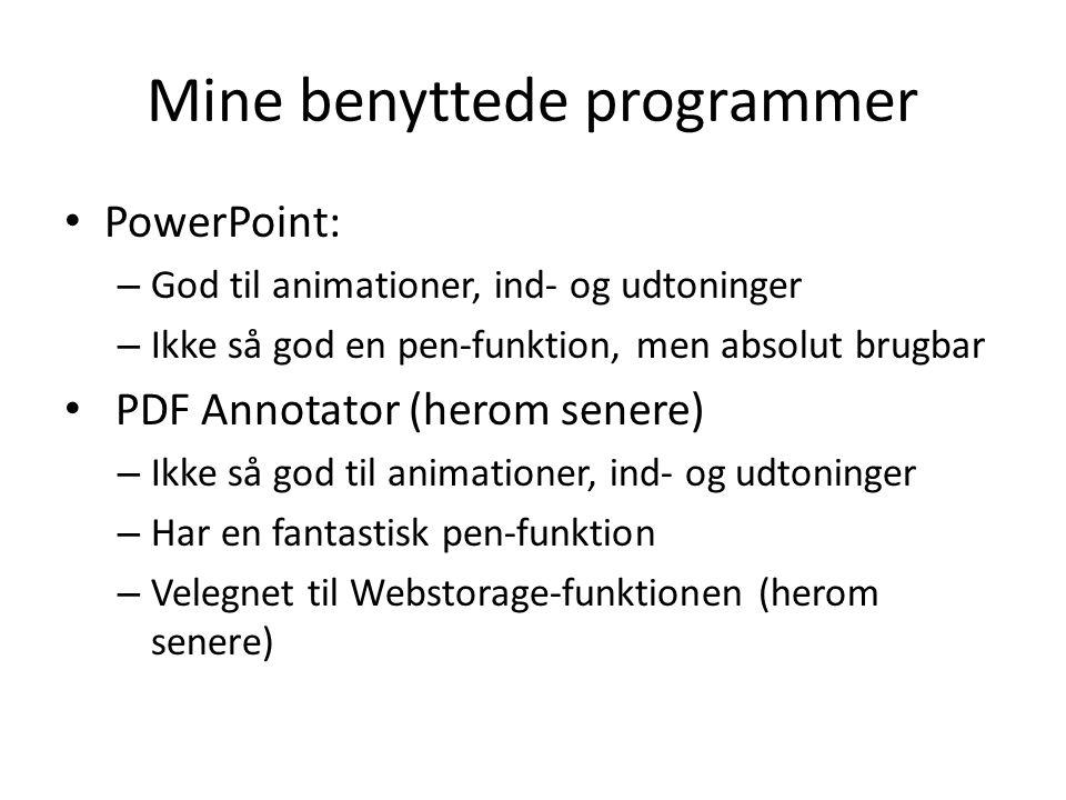 Mine benyttede programmer • PowerPoint: – God til animationer, ind- og udtoninger – Ikke så god en pen-funktion, men absolut brugbar • PDF Annotator (herom senere) – Ikke så god til animationer, ind- og udtoninger – Har en fantastisk pen-funktion – Velegnet til Webstorage-funktionen (herom senere)