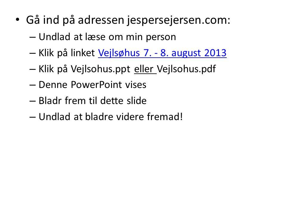 • Gå ind på adressen jespersejersen.com: – Undlad at læse om min person – Klik på linket Vejlsøhus 7.
