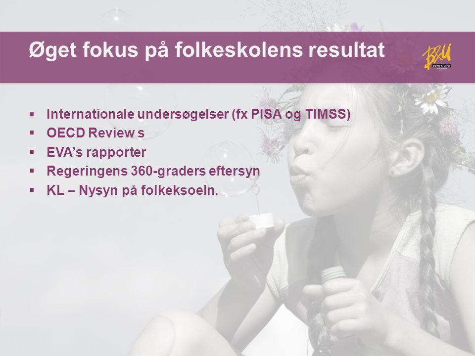 Øget fokus på folkeskolens resultat  Internationale undersøgelser (fx PISA og TIMSS)  OECD Review s  EVA's rapporter  Regeringens 360-graders eftersyn  KL – Nysyn på folkeksoeln.