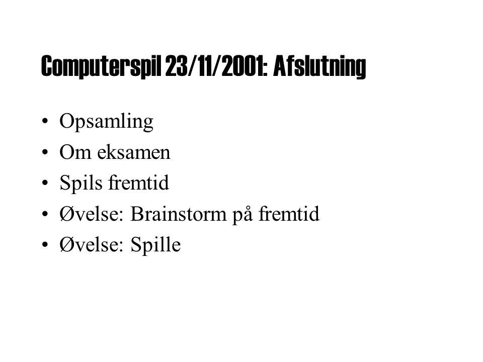 Computerspil 23/11/2001: Afslutning •Opsamling •Om eksamen •Spils fremtid •Øvelse: Brainstorm på fremtid •Øvelse: Spille