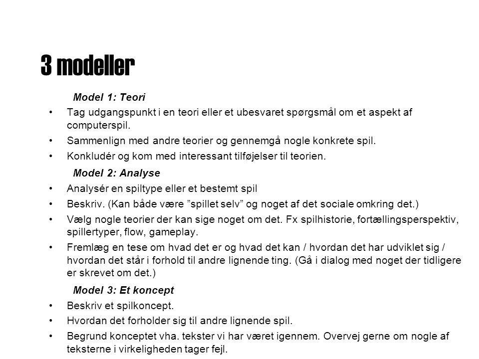 3 modeller Model 1: Teori •Tag udgangspunkt i en teori eller et ubesvaret spørgsmål om et aspekt af computerspil.