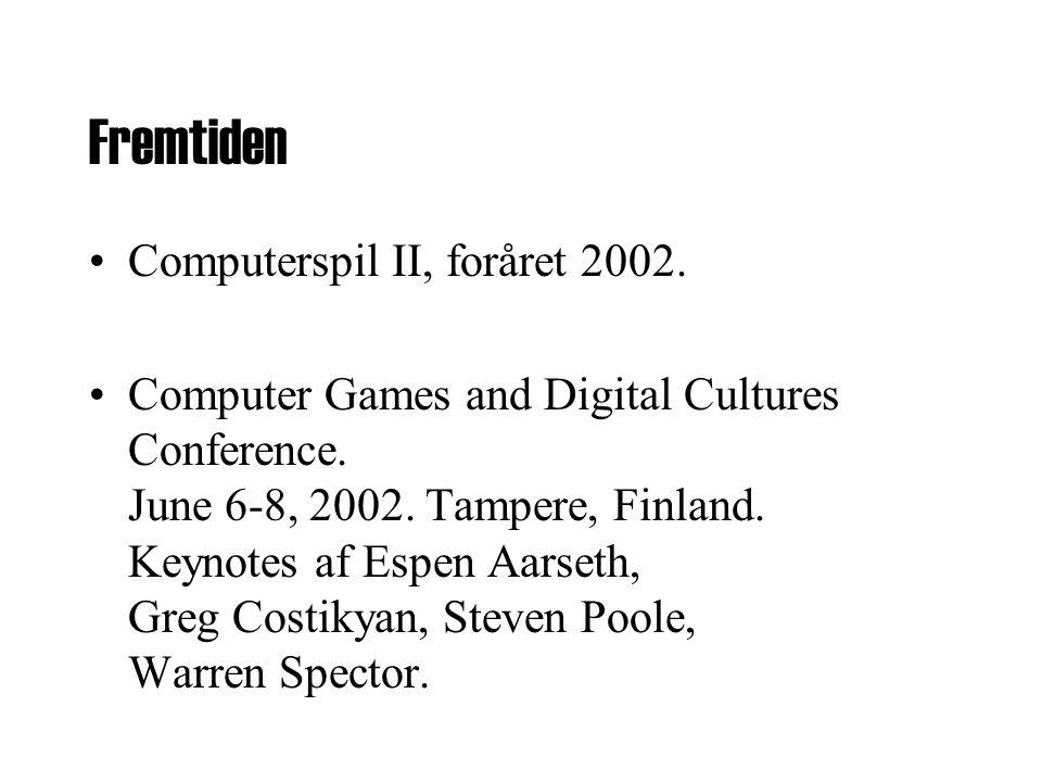 Fremtiden •Computerspil II, foråret 2002. •Computer Games and Digital Cultures Conference.