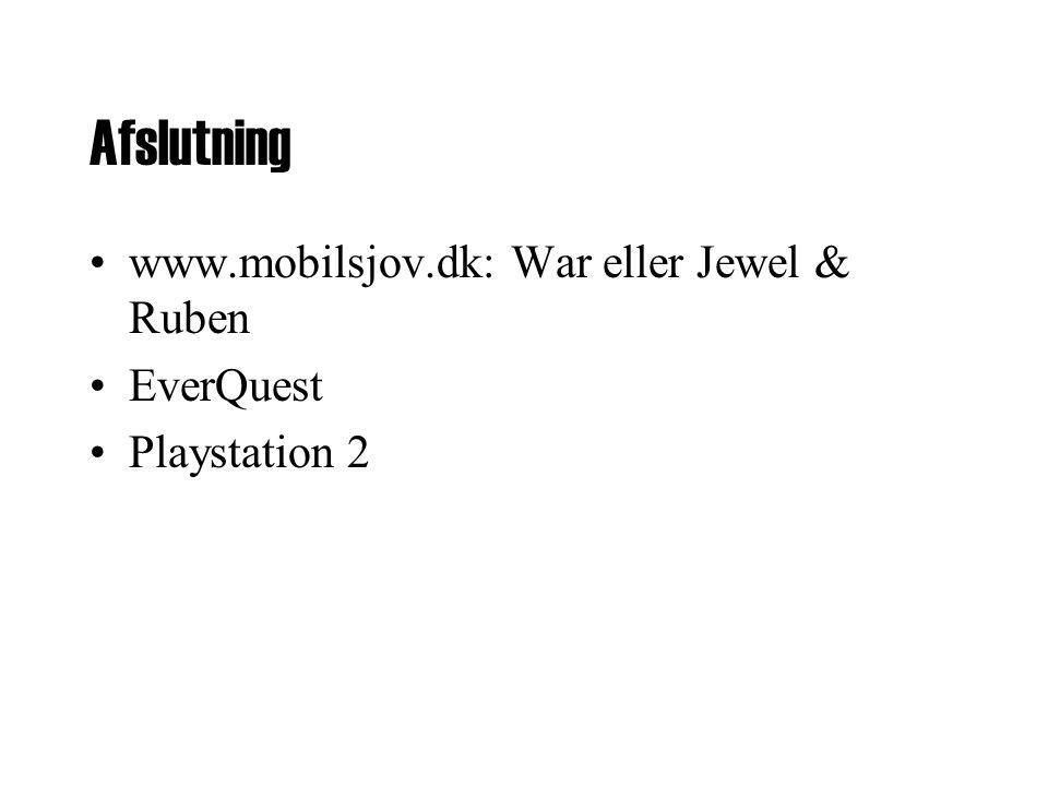 Afslutning •www.mobilsjov.dk: War eller Jewel & Ruben •EverQuest •Playstation 2
