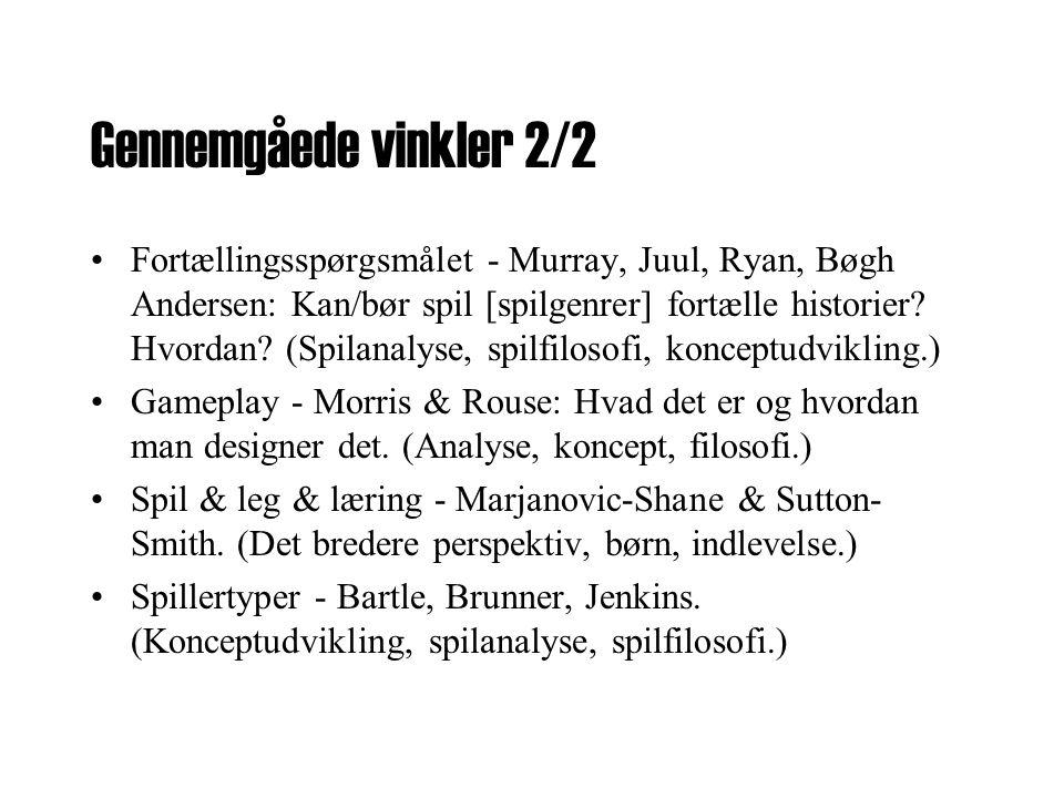 Gennemgåede vinkler 2/2 •Fortællingsspørgsmålet - Murray, Juul, Ryan, Bøgh Andersen: Kan/bør spil [spilgenrer] fortælle historier.