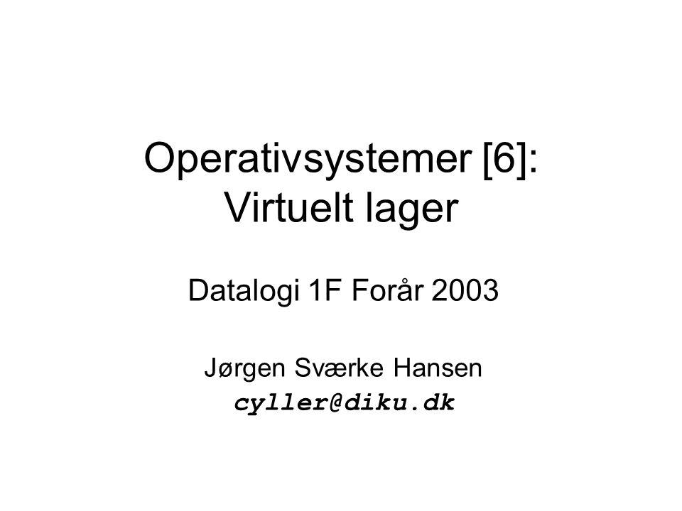 Operativsystemer [6]: Virtuelt lager Datalogi 1F Forår 2003 Jørgen Sværke Hansen cyller@diku.dk