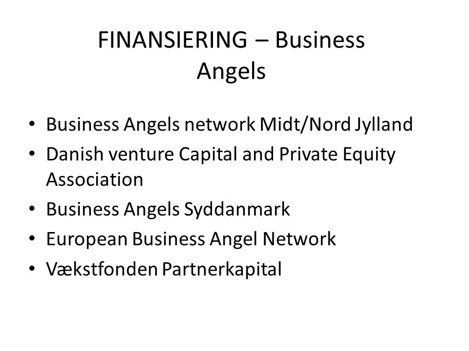 FINANSIERING – Business Angels • Business Angels network Midt/Nord Jylland • Danish venture Capital and Private Equity Association • Business Angels Syddanmark • European Business Angel Network • Vækstfonden Partnerkapital