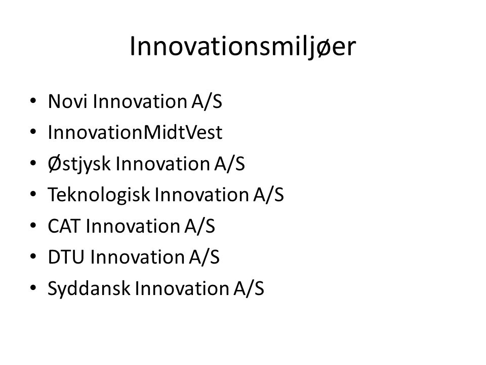 Innovationsmiljøer • Novi Innovation A/S • InnovationMidtVest • Østjysk Innovation A/S • Teknologisk Innovation A/S • CAT Innovation A/S • DTU Innovation A/S • Syddansk Innovation A/S