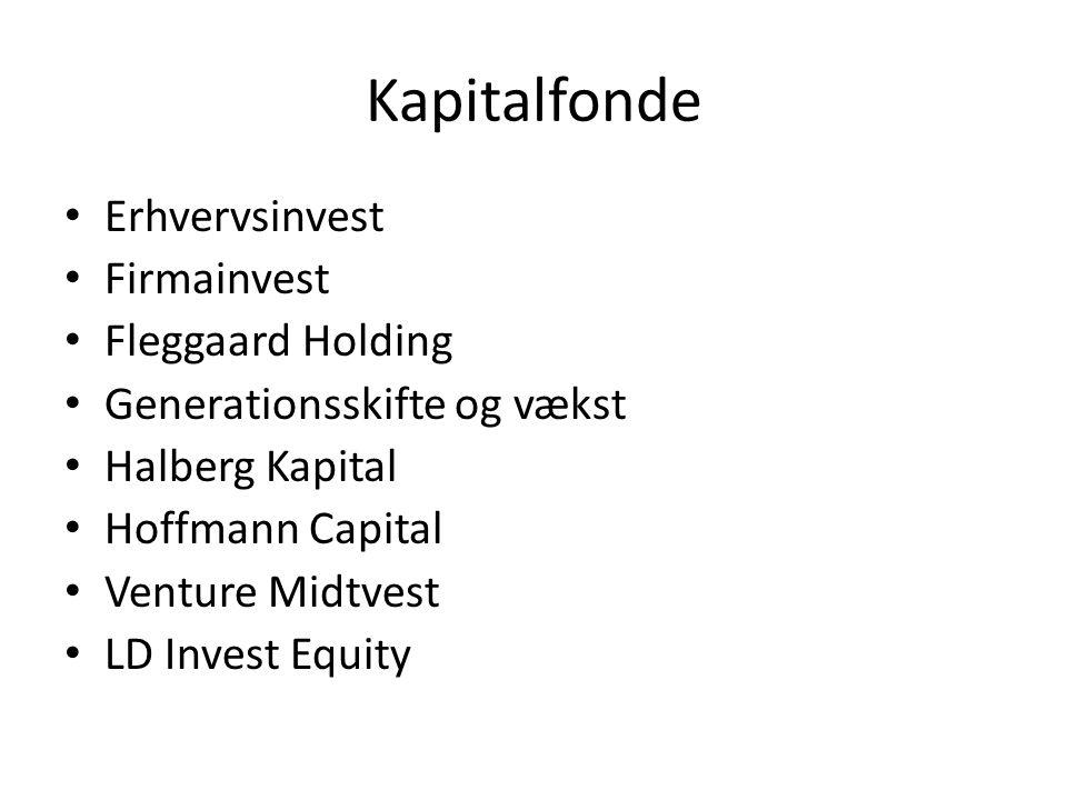 Kapitalfonde • Erhvervsinvest • Firmainvest • Fleggaard Holding • Generationsskifte og vækst • Halberg Kapital • Hoffmann Capital • Venture Midtvest • LD Invest Equity
