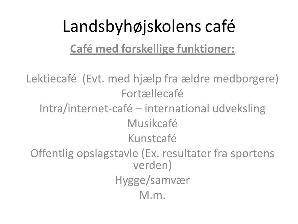 Landsbyhøjskolens café Café med forskellige funktioner: Lektiecafé (Evt.