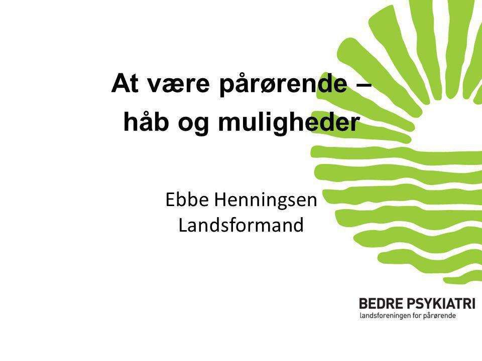 Ebbe Henningsen Landsformand At være pårørende – håb og muligheder