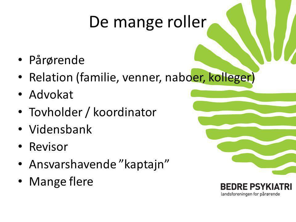 De mange roller • Pårørende • Relation (familie, venner, naboer, kolleger) • Advokat • Tovholder / koordinator • Vidensbank • Revisor • Ansvarshavende kaptajn • Mange flere