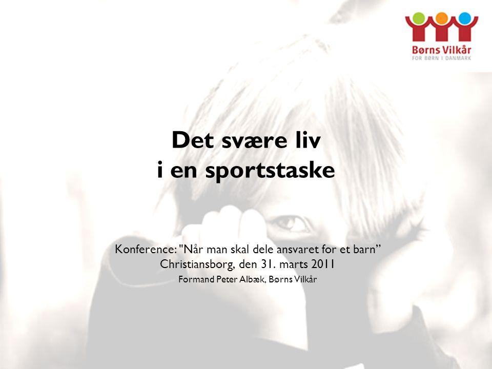 Det svære liv i en sportstaske Konference: Når man skal dele ansvaret for et barn Christiansborg, den 31.