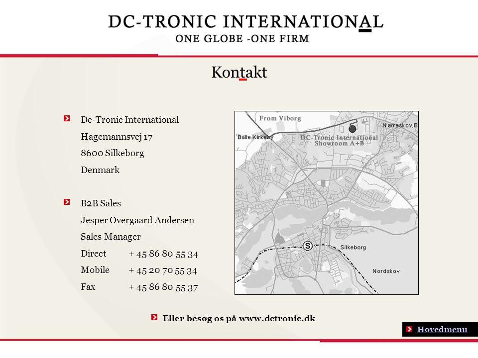 Kontakt Hovedmenu Dc-Tronic International Hagemannsvej 17 8600 Silkeborg Denmark B2B Sales Jesper Overgaard Andersen Sales Manager Direct + 45 86 80 55 34 Mobile+ 45 20 70 55 34 Fax + 45 86 80 55 37 Eller besøg os på www.dctronic.dk