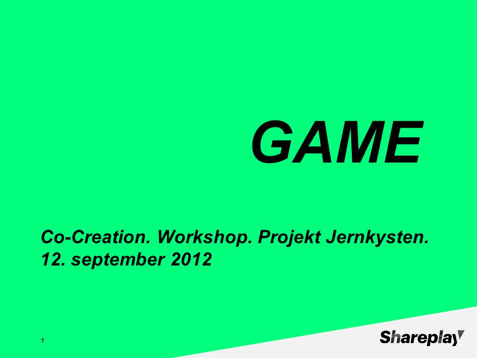 Co-Creation. Workshop. Projekt Jernkysten. 12. september 2012 1 GAME