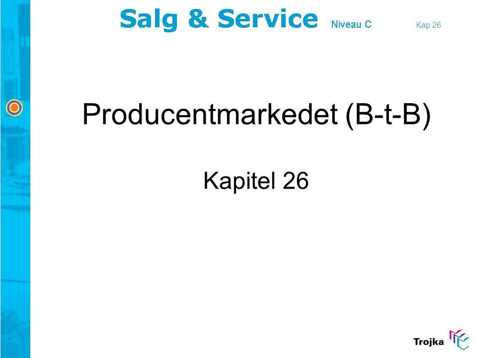 Kap 26 •Opsøgende salgsarbejde •Flere personer skal påvirkes •Problemløser •Licitation •Socialt samvær •Gaver •E-handel Specielle forhold ved markedsføring på producentmarkedet