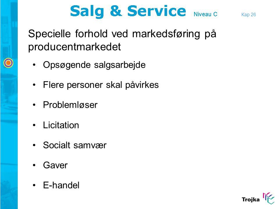 Kap 26 •Opsøgende salgsarbejde •Flere personer skal påvirkes •Problemløser •Licitation •Socialt samvær •Gaver •E-handel Specielle forhold ved markedsf