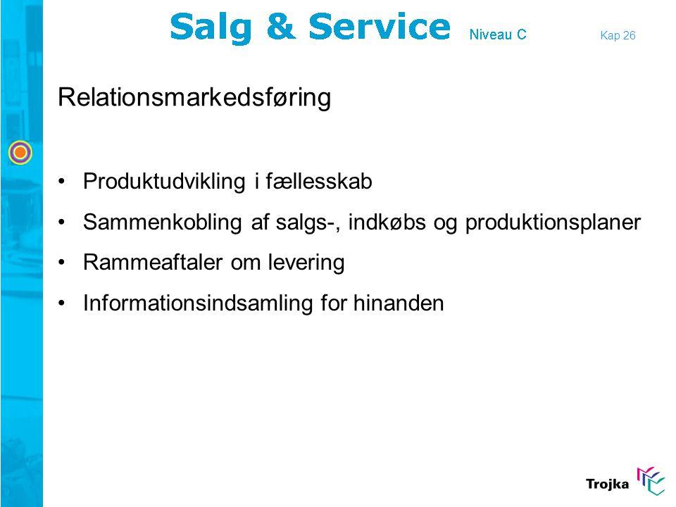 Kap 26 Relationsmarkedsføring •Produktudvikling i fællesskab •Sammenkobling af salgs-, indkøbs og produktionsplaner •Rammeaftaler om levering •Informa
