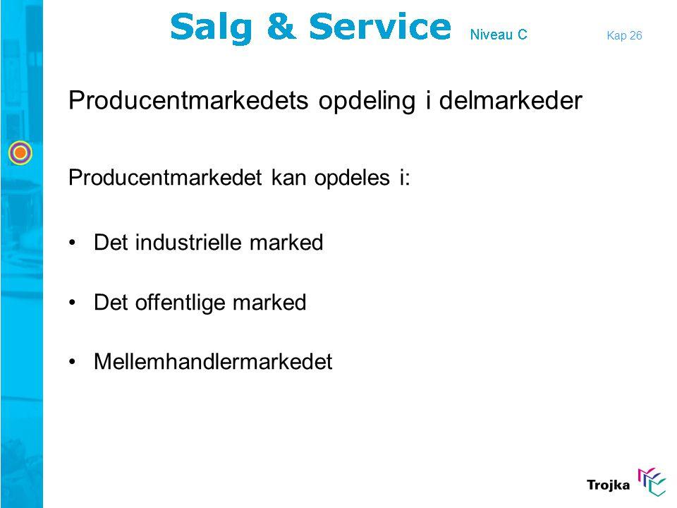 Producentmarkedets opdeling i delmarkeder Producentmarkedet kan opdeles i: •Det industrielle marked •Det offentlige marked •Mellemhandlermarkedet