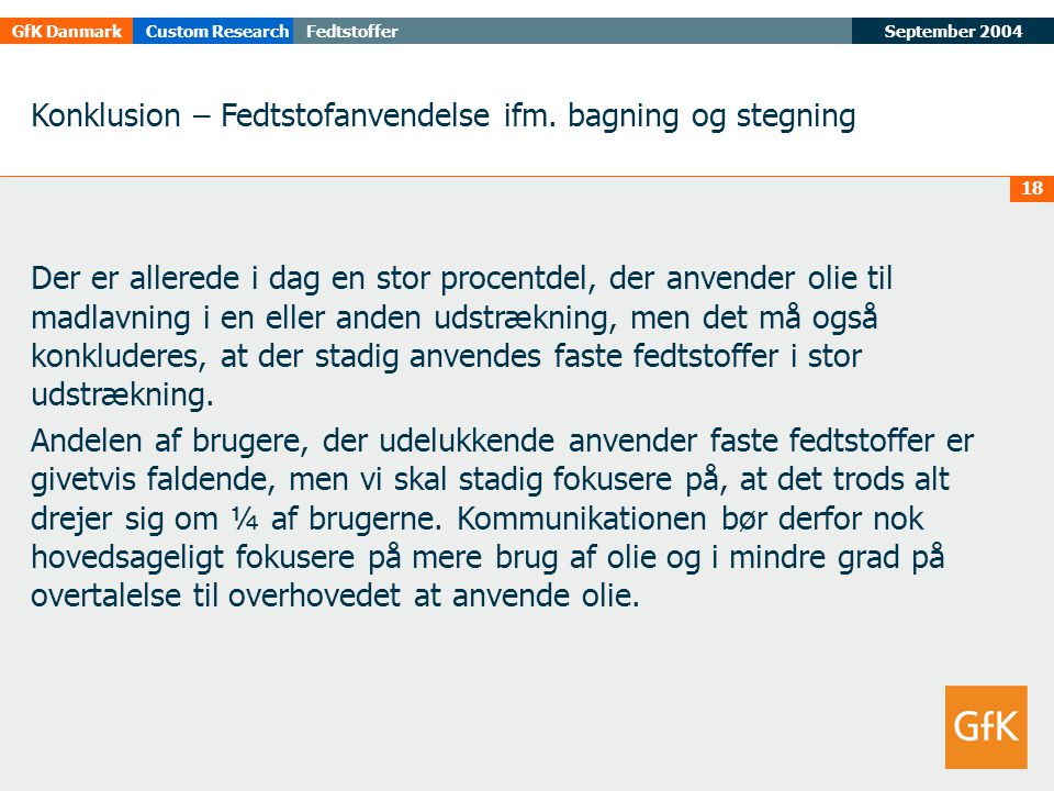 September 2004FedtstofferGfK DanmarkCustom Research 18 Konklusion – Fedtstofanvendelse ifm.