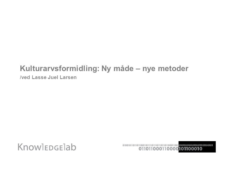 Kulturarvsformidling: Ny måde – nye metoder /ved Lasse Juel Larsen