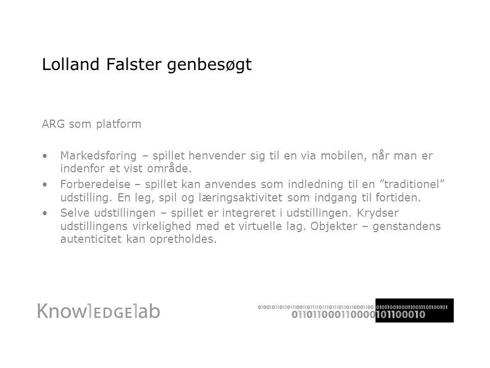 Lolland Falster genbesøgt ARG som platform •Markedsføring – spillet henvender sig til en via mobilen, når man er indenfor et vist område.