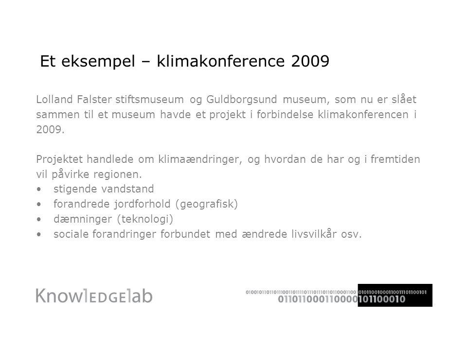 Et eksempel – klimakonference 2009 Lolland Falster stiftsmuseum og Guldborgsund museum, som nu er slået sammen til et museum havde et projekt i forbindelse klimakonferencen i 2009.