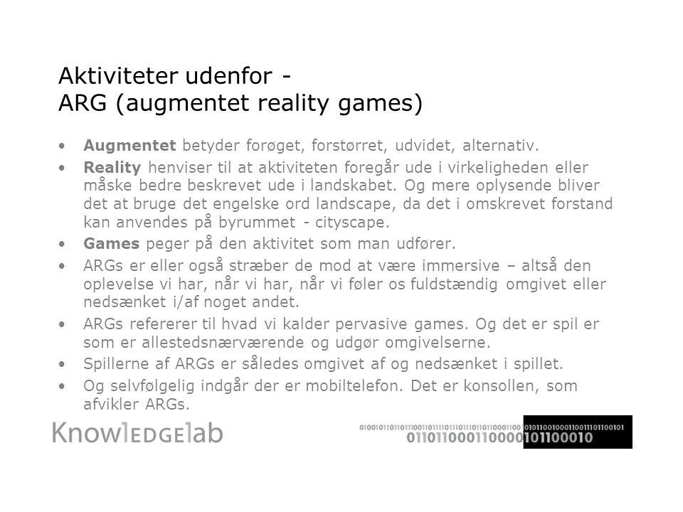 Aktiviteter udenfor - ARG (augmentet reality games) •Augmentet betyder forøget, forstørret, udvidet, alternativ.