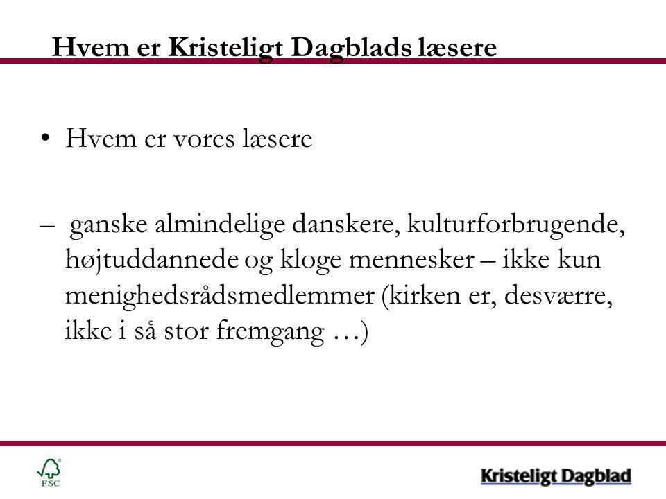 Hvem er Kristeligt Dagblads læsere •Hvem er vores læsere – ganske almindelige danskere, kulturforbrugende, højtuddannede og kloge mennesker – ikke kun menighedsrådsmedlemmer (kirken er, desværre, ikke i så stor fremgang …)