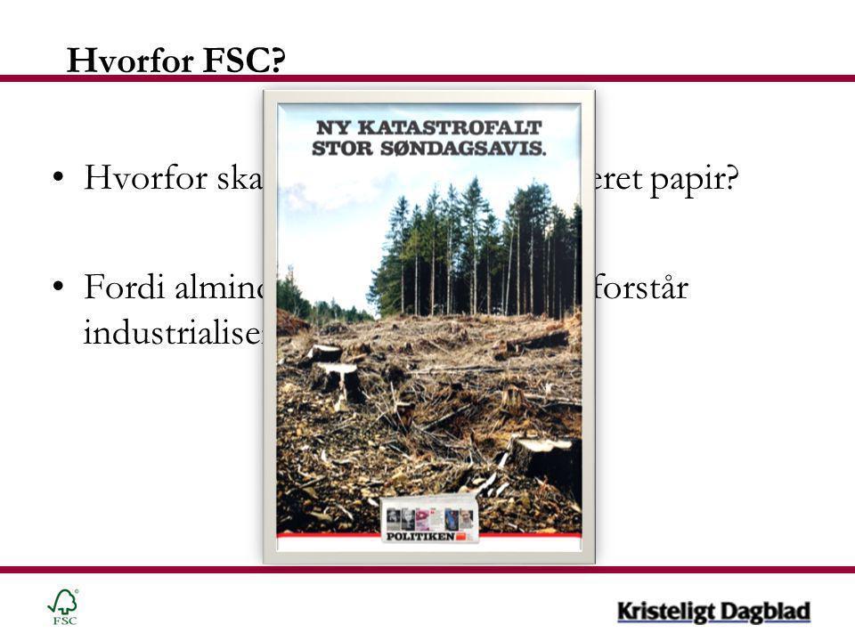 Hvorfor FSC. •Hvorfor skal vi bruge FSC certificeret papir.
