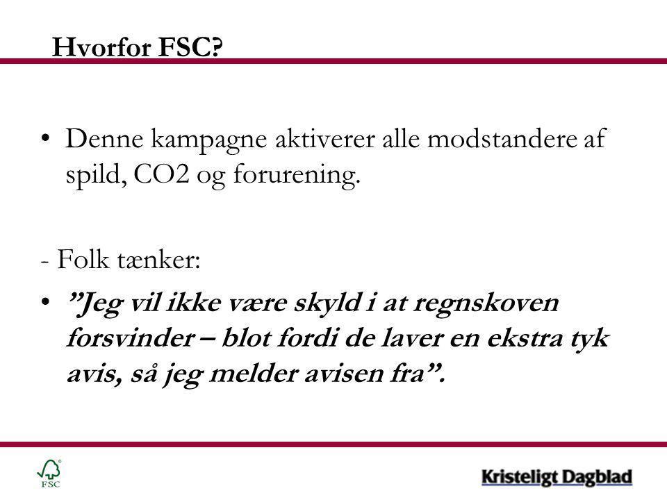 Hvorfor FSC. •Denne kampagne aktiverer alle modstandere af spild, CO2 og forurening.
