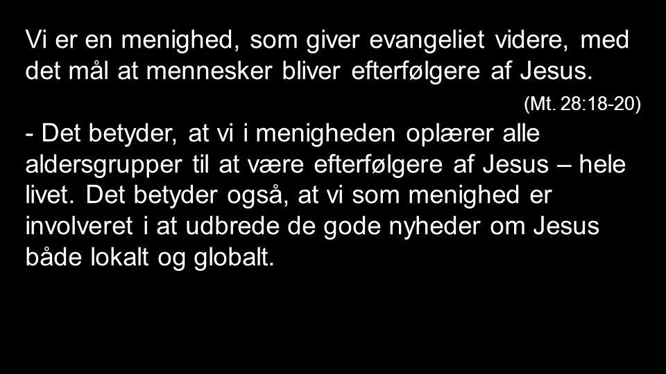 Vi er en menighed, som giver evangeliet videre, med det mål at mennesker bliver efterfølgere af Jesus.