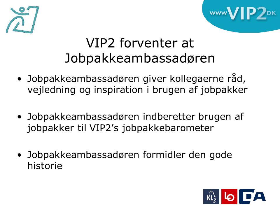 VIP2 forventer at Jobpakkeambassadøren •Jobpakkeambassadøren giver kollegaerne råd, vejledning og inspiration i brugen af jobpakker •Jobpakkeambassadøren indberetter brugen af jobpakker til VIP2's jobpakkebarometer •Jobpakkeambassadøren formidler den gode historie