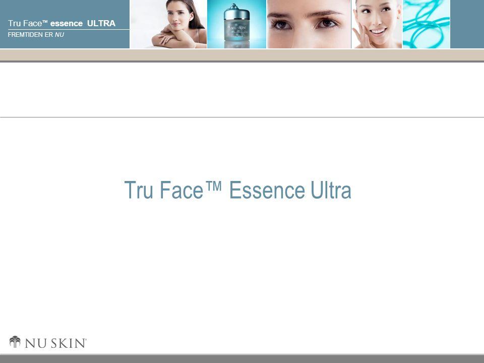 © 2001 Nu Skin International, Inc Tru Face ™ essence ULTRA FREMTIDEN ER NU Tru Face™ Essence Ultra