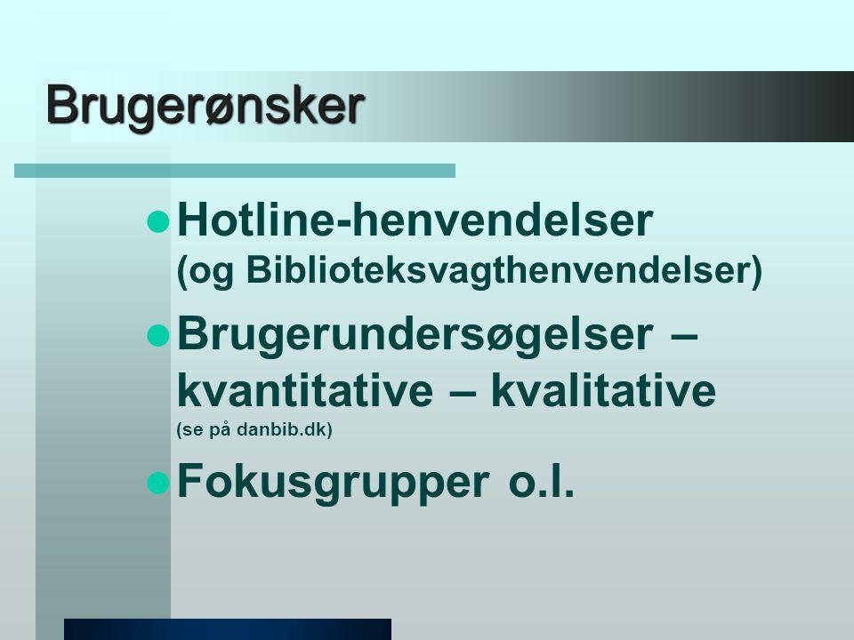 Brugerønsker  Hotline-henvendelser (og Biblioteksvagthenvendelser)  Brugerundersøgelser – kvantitative – kvalitative (se på danbib.dk)  Fokusgrupper o.l.