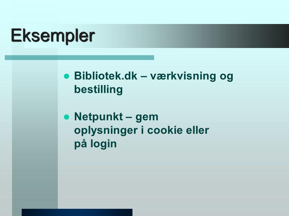 Eksempler  Bibliotek.dk – værkvisning og bestilling  Netpunkt – gem oplysninger i cookie eller på login