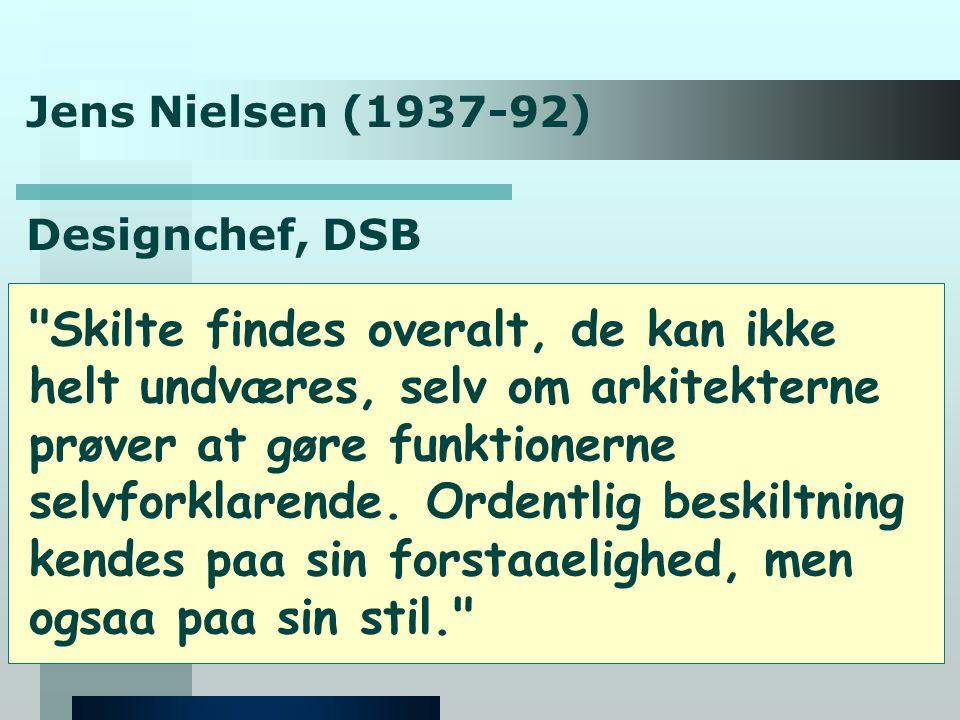 Jens Nielsen (1937-92) Designchef, DSB Skilte findes overalt, de kan ikke helt undværes, selv om arkitekterne prøver at gøre funktionerne selvforklarende.