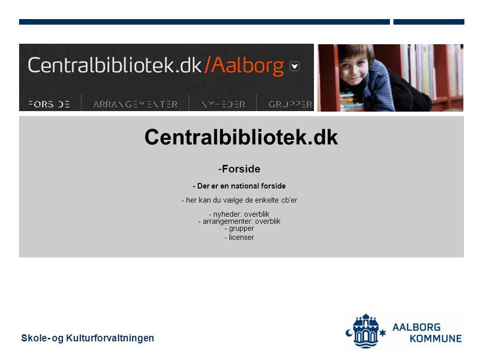 Skole- og Kulturforvaltningen Centralbibliotek.dk -Forside - Der er en national forside - her kan du vælge de enkelte cb'er - nyheder: overblik - arrangementer: overblik - grupper - licenser