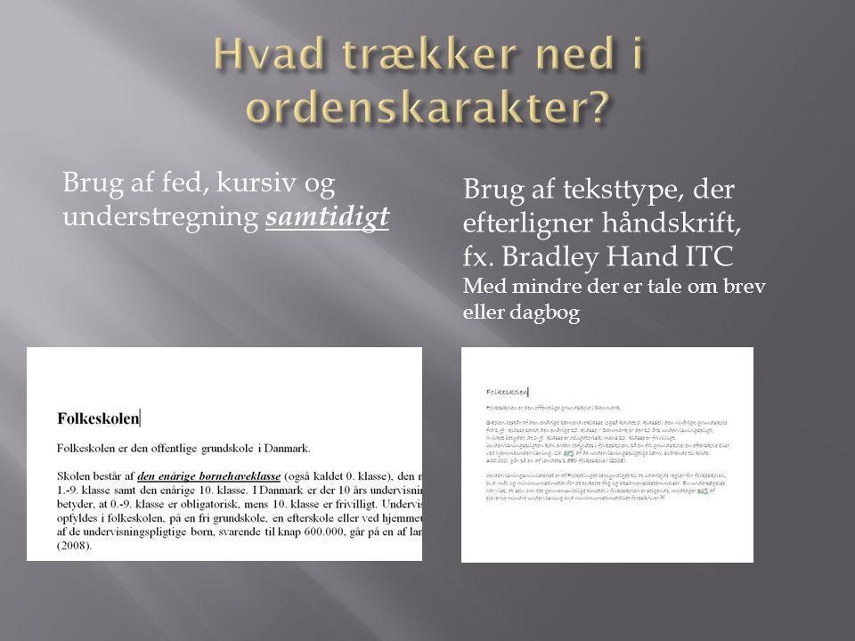 Brug af fed, kursiv og understregning samtidigt Brug af teksttype, der efterligner håndskrift, fx.