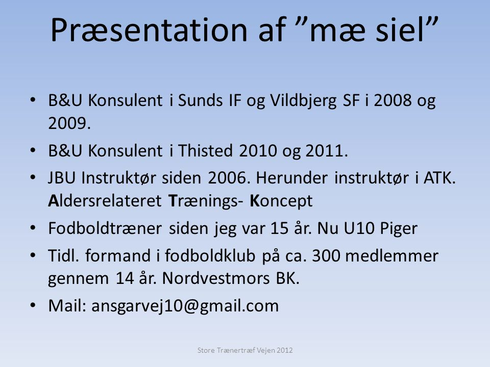 Præsentation af mæ siel • B&U Konsulent i Sunds IF og Vildbjerg SF i 2008 og 2009.
