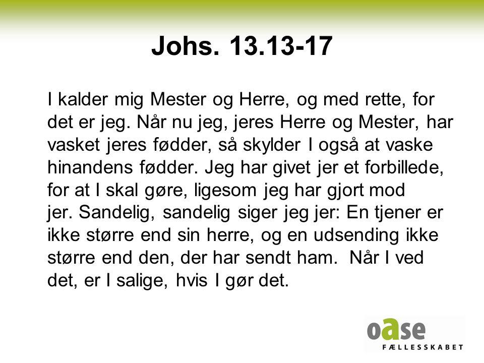Johs. 13.13-17 I kalder mig Mester og Herre, og med rette, for det er jeg.