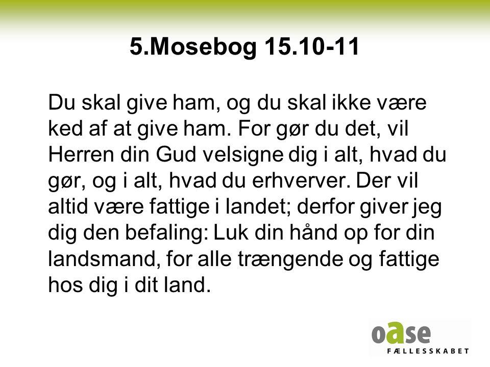 5.Mosebog 15.10-11 Du skal give ham, og du skal ikke være ked af at give ham.