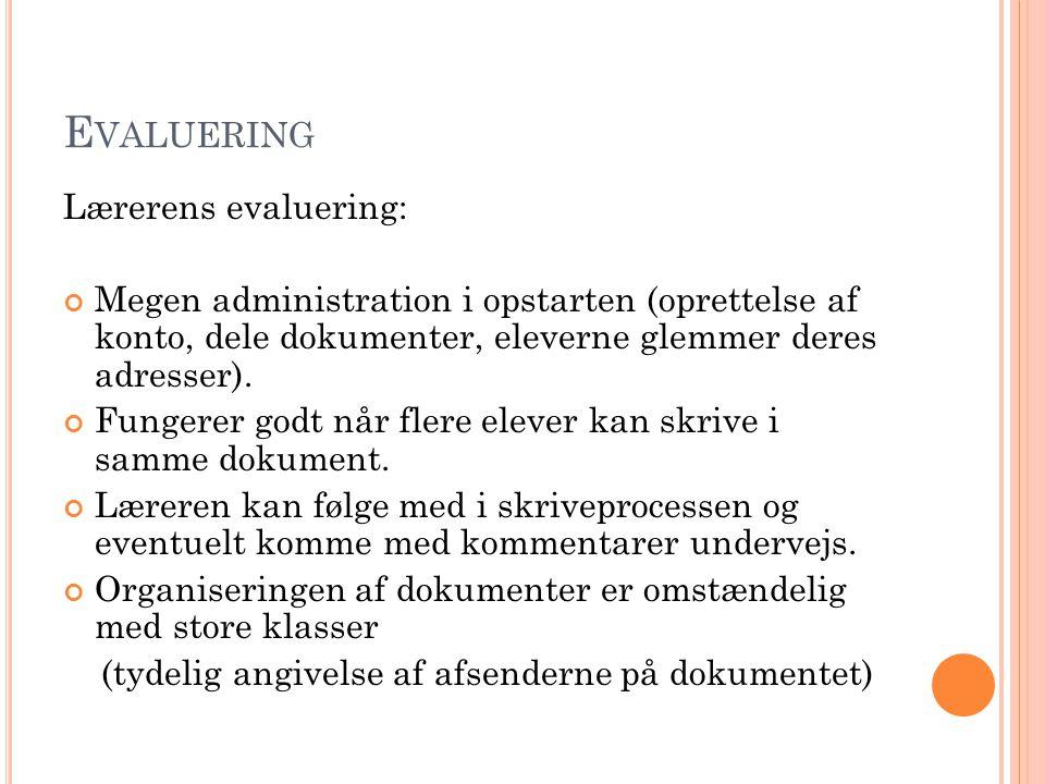 E VALUERING Lærerens evaluering: Megen administration i opstarten (oprettelse af konto, dele dokumenter, eleverne glemmer deres adresser).