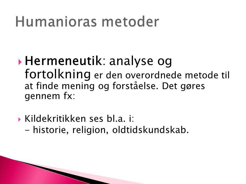  Hermeneutik: analyse og fortolkning er den overordnede metode til at finde mening og forståelse. Det gøres gennem fx:  Kildekritikken ses bl.a. i: