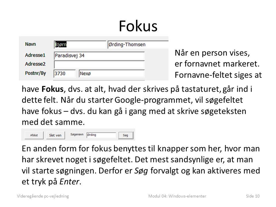 Fokus Videregående pc-vejledningModul 04: Windows-elementerSide 10 Når en person vises, er fornavnet markeret.