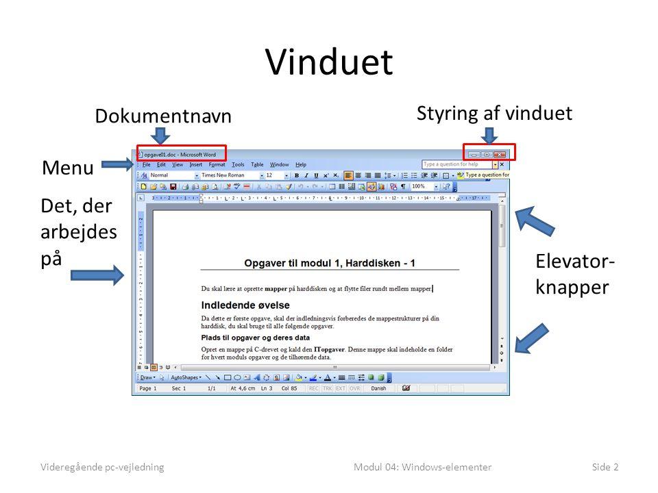 Vinduet Videregående pc-vejledningModul 04: Windows-elementerSide 2 Dokumentnavn Styring af vinduet Elevator- knapper Det, der arbejdes på Menu
