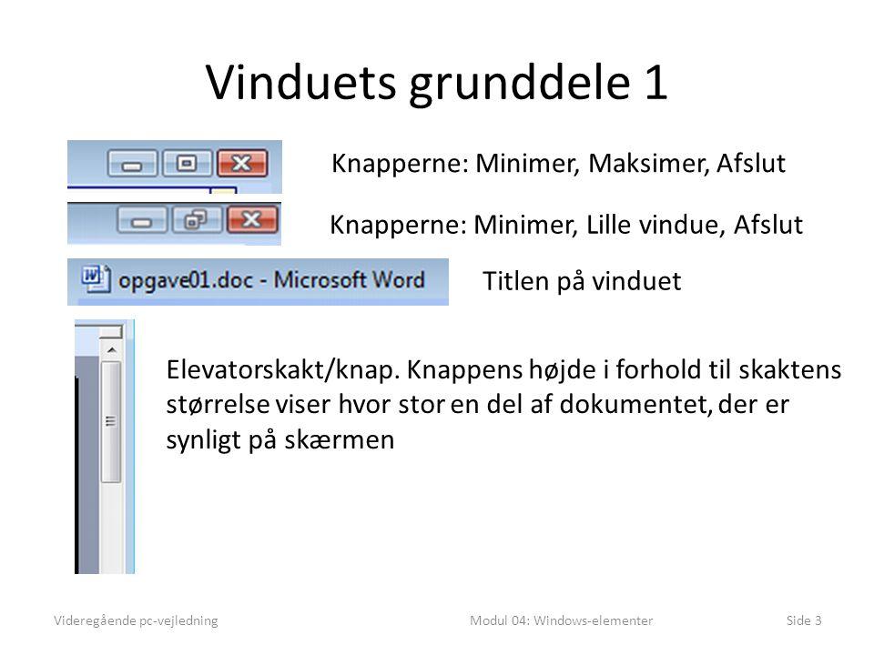 Vinduets grunddele 1 Videregående pc-vejledningModul 04: Windows-elementerSide 3 Knapperne: Minimer, Maksimer, Afslut Knapperne: Minimer, Lille vindue, Afslut Titlen på vinduet Elevatorskakt/knap.