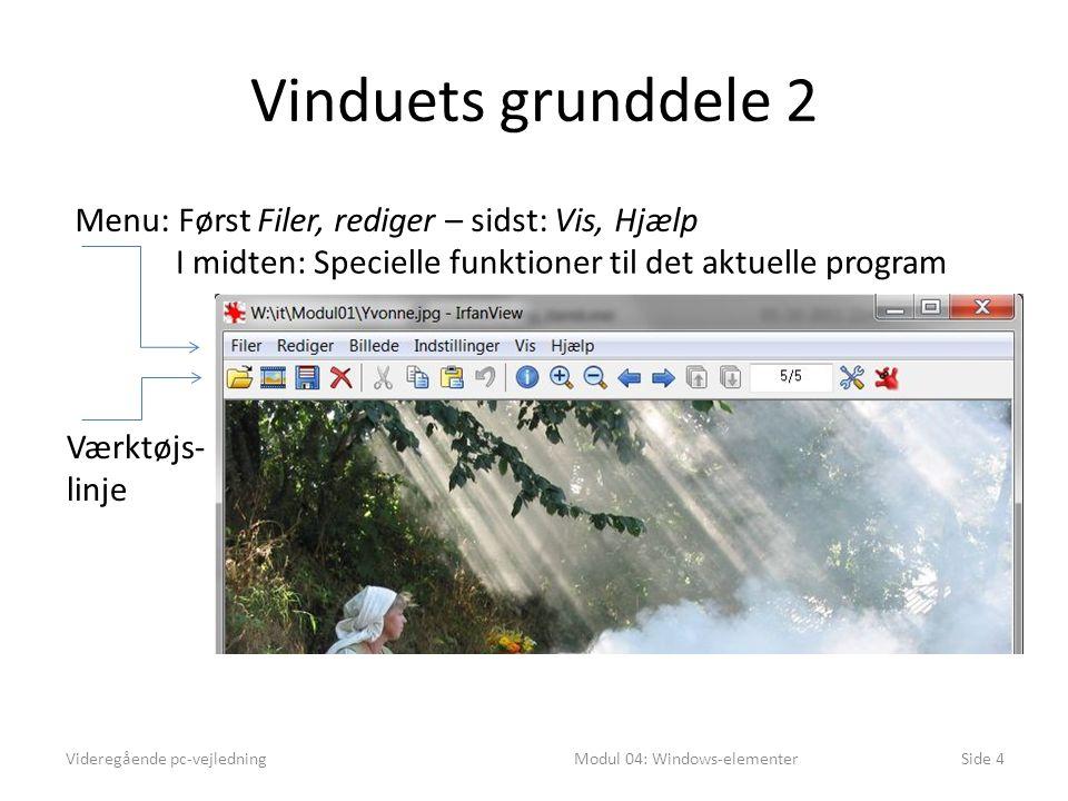Vinduets grunddele 2 Videregående pc-vejledningModul 04: Windows-elementerSide 4 Menu: Først Filer, rediger – sidst: Vis, Hjælp Værktøjs- linje I midten: Specielle funktioner til det aktuelle program