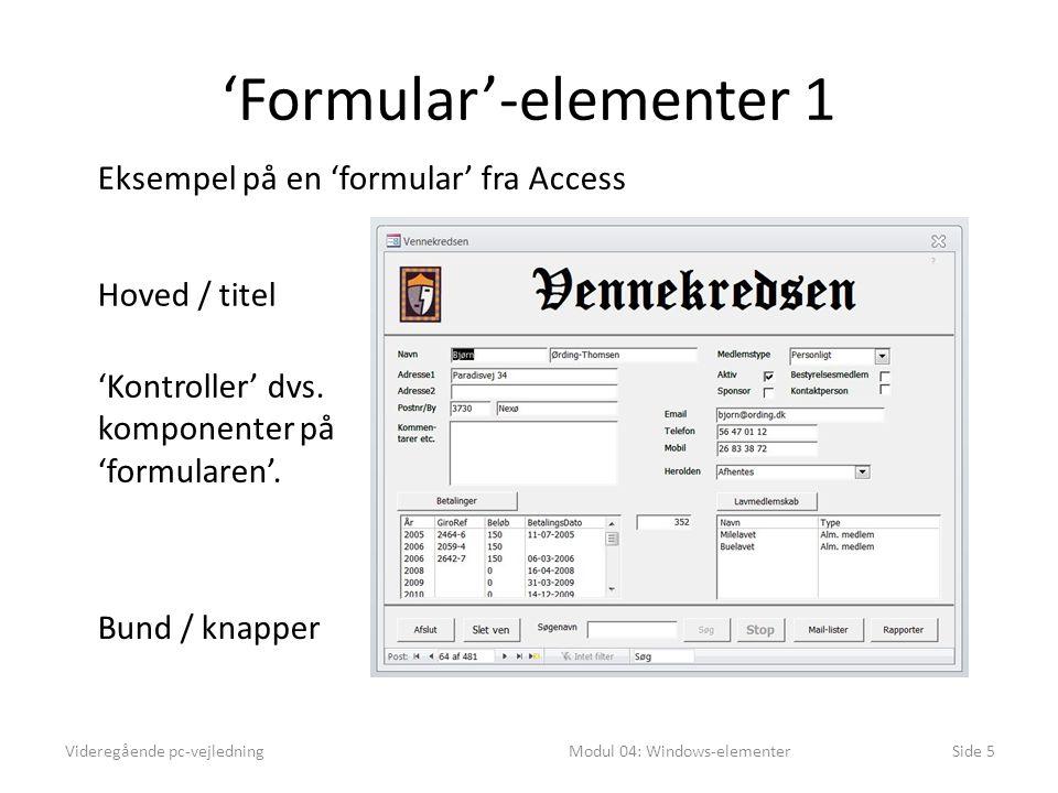 'Formular'-elementer 1 Videregående pc-vejledningModul 04: Windows-elementerSide 5 Eksempel på en 'formular' fra Access Hoved / titel Bund / knapper 'Kontroller' dvs.